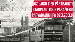 No 17.marta uz laiku tiek pārtraukti  starptautiskie pasažieru pārvadājumi pa dzelzceļu